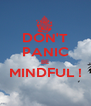 DON'T PANIC BE MINDFUL !  - Personalised Poster A4 size