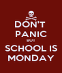 DON'T  PANIC BUT SCHOOL IS MONDAY - Personalised Poster A4 size