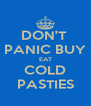 DON'T  PANIC BUY EAT COLD PASTIES - Personalised Poster A4 size