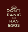 DON'T  PANIC DAD HAS EGGS - Personalised Poster A4 size