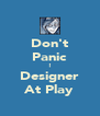 Don't Panic ! Designer At Play - Personalised Poster A4 size
