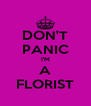 DON'T PANIC I'M A FLORIST - Personalised Poster A4 size