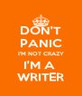 DON'T PANIC I'M NOT CRAZY I'M A  WRITER - Personalised Poster A4 size