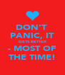 DON'T  PANIC, IT GETS BETTER - MOST OF THE TIME! - Personalised Poster A4 size