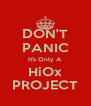 DON'T PANIC It's Only A HiOx PROJECT - Personalised Poster A4 size