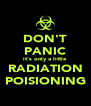 DON'T PANIC it's only a little RADIATION POISIONING - Personalised Poster A4 size