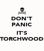 DON'T PANIC  IT'S TORCHWOOD - Personalised Poster A4 size