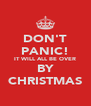 DON'T PANIC! IT WILL ALL BE OVER BY CHRISTMAS - Personalised Poster A4 size