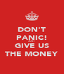DON'T PANIC! JUST GIVE US THE MONEY - Personalised Poster A4 size