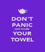 DON'T PANIC just locate YOUR TOWEL - Personalised Poster A4 size