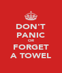 DON'T PANIC OR FORGET A TOWEL - Personalised Poster A4 size