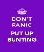 DON'T PANIC  PUT UP BUNTING - Personalised Poster A4 size