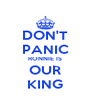DON'T PANIC RONNIE IS OUR KING - Personalised Poster A4 size