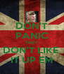 DON'T PANIC THEY DON'T LIKE  IT UP EM - Personalised Poster A4 size