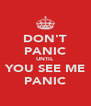 DON'T PANIC UNTIL YOU SEE ME PANIC - Personalised Poster A4 size