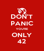 DON'T PANIC YOU'RE ONLY 42 - Personalised Poster A4 size