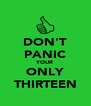 DON'T PANIC YOUR ONLY THIRTEEN - Personalised Poster A4 size