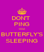 DON'T  PING COZ BUTTERFLY'S SLEEPING - Personalised Poster A4 size