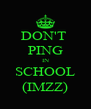DON'T  PING IN SCHOOL (IMZZ) - Personalised Poster A4 size