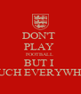 DON'T  PLAY  FOOTBALL  BUT I     TOUCH EVERYWHERE  - Personalised Poster A4 size
