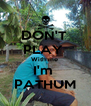 DON'T  PLAY  With me  I'm  PATHUM - Personalised Poster A4 size