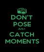 DON'T POSE JUST CATCH MOMENTS - Personalised Poster A4 size