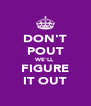 DON'T POUT WE'LL FIGURE IT OUT - Personalised Poster A4 size