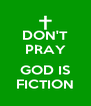 DON'T PRAY  GOD IS FICTION - Personalised Poster A4 size