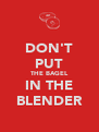 DON'T PUT THE BAGEL IN THE BLENDER - Personalised Poster A4 size