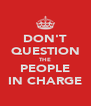 DON'T QUESTION THE PEOPLE IN CHARGE - Personalised Poster A4 size