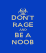 DON'T RAGE AND BE A NOOB - Personalised Poster A4 size