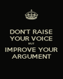 DON'T RAISE YOUR VOICE BUT IMPROVE YOUR ARGUMENT - Personalised Poster A4 size