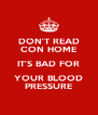DON'T READ CON HOME IT'S BAD FOR YOUR BLOOD PRESSURE - Personalised Poster A4 size