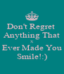 Don't Regret  Anything That X Ever Made You Smile!:) - Personalised Poster A4 size