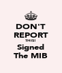 DON'T REPORT THIS! Signed The MIB - Personalised Poster A4 size