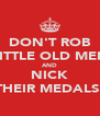 DON'T ROB LITTLE OLD MEN AND NICK THEIR MEDALS! - Personalised Poster A4 size