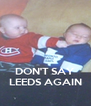 DON'T SAY LEEDS AGAIN - Personalised Poster A4 size