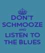 DON'T SCHMOOZE AND LISTEN TO THE BLUES - Personalised Poster A4 size