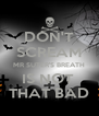 DON'T SCREAM MR SUTER'S BREATH IS NOT  THAT BAD - Personalised Poster A4 size