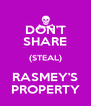 DON'T SHARE (STEAL) RASMEY'S PROPERTY - Personalised Poster A4 size