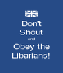 Don't Shout and Obey the Libarians! - Personalised Poster A4 size