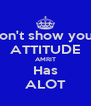 Don't show your  ATTITUDE AMRIT Has ALOT - Personalised Poster A4 size