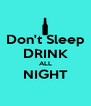 Don't Sleep DRINK ALL NIGHT  - Personalised Poster A4 size