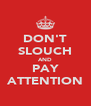 DON'T SLOUCH AND PAY ATTENTION - Personalised Poster A4 size