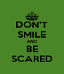 DON'T SMILE AND BE SCARED - Personalised Poster A4 size