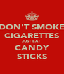 DON'T SMOKE CIGARETTES JUST EAT CANDY STICKS - Personalised Poster A4 size