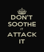DON'T SOOTHE IT ATTACK IT - Personalised Poster A4 size