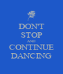 DON'T STOP AND CONTINUE DANCING - Personalised Poster A4 size