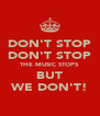 DON'T STOP DON'T STOP THE MUSIC STOPS BUT WE DON'T! - Personalised Poster A4 size