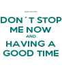 DON´T STOP ME NOW AND HAVING A GOOD TIME - Personalised Poster A4 size